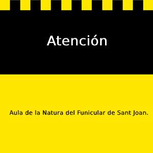 attention Aula de la Natura del Funicular de Sant Joan