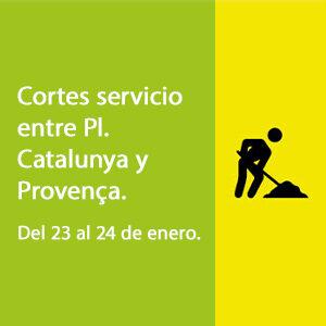 Cortes servicio entre pl. catalunya y provença